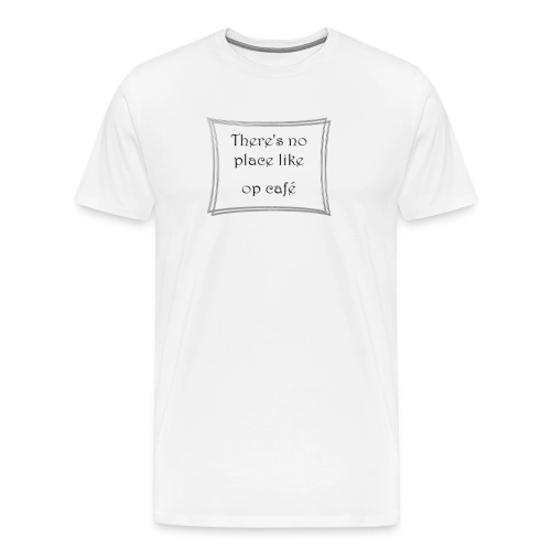 There's no place like... - Mannen Premium T-shirt