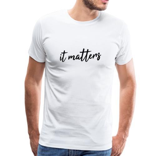 It Matters - Camiseta premium hombre