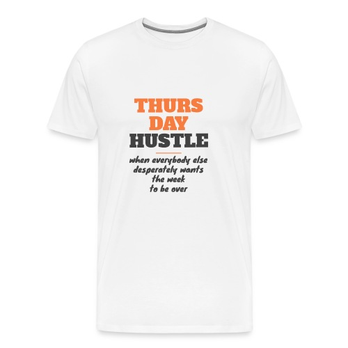 Thursday hustle - Männer Premium T-Shirt