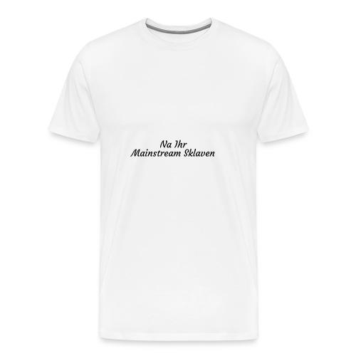 Na Ihr Mainstream Sklaven - Männer Premium T-Shirt