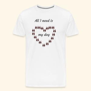 All I need is my dog - T-shirt Premium Homme
