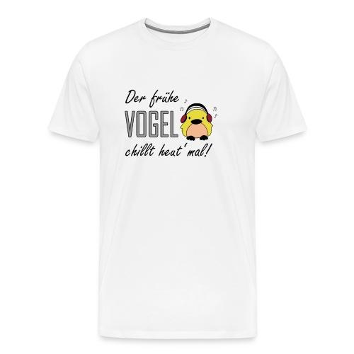 derfruehevogelchilltheutmal - Männer Premium T-Shirt