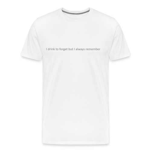 I drink to forget but I always remember - Mannen Premium T-shirt
