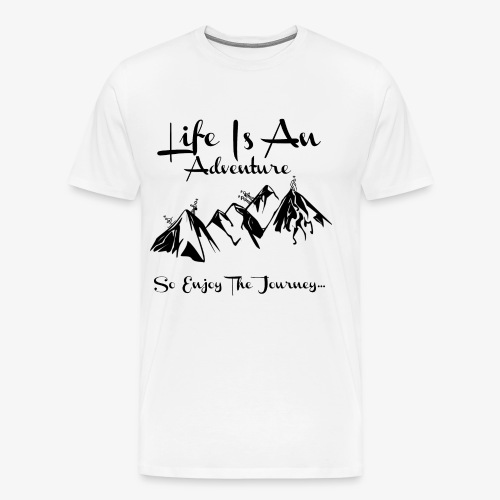 Life Is An Adventure So Enjoy The Journey Design - Men's Premium T-Shirt