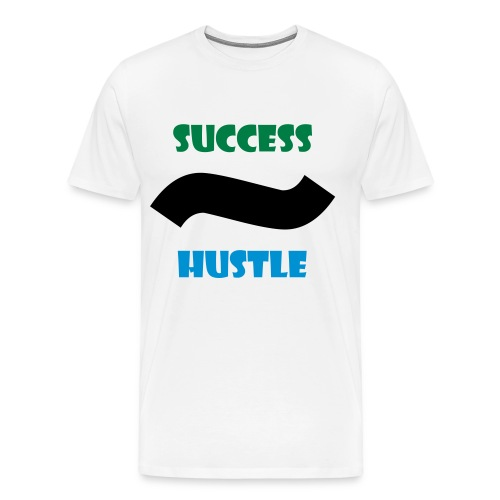 SUCCESS IS PROPORTIONAL TO THE AMOUNT OF HUSTLE - Männer Premium T-Shirt