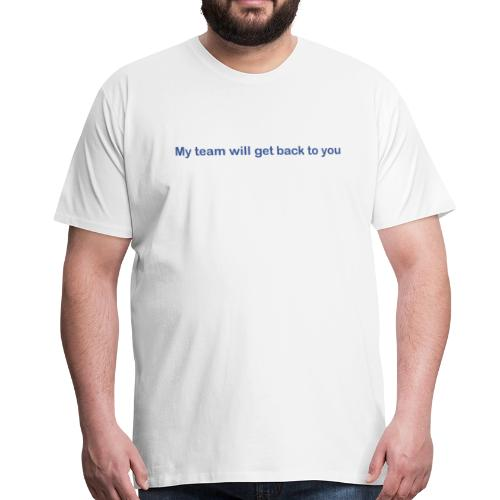 My team will get back to you - Herre premium T-shirt