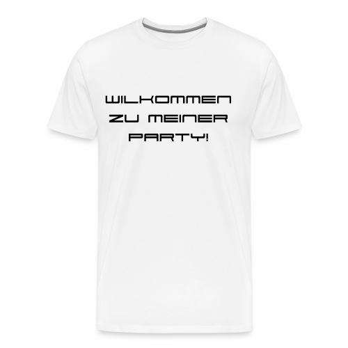 wilkommen zur meiner party - Männer Premium T-Shirt