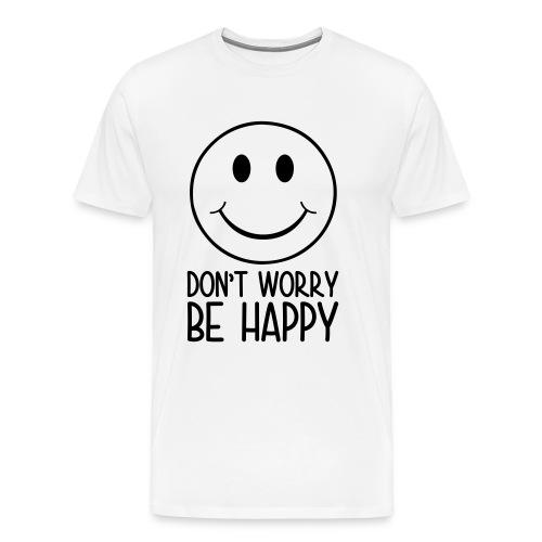 Dont Worry Be Happy - Men's Premium T-Shirt