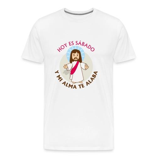 Camiseta Hoy es Sabado y mi alma te Alaba - Camiseta premium hombre