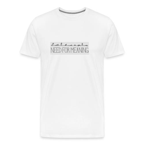 need for meaning - Maglietta Premium da uomo
