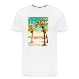 Life´s better in Mallorca - Dream of Mallorca - Männer Premium T-Shirt