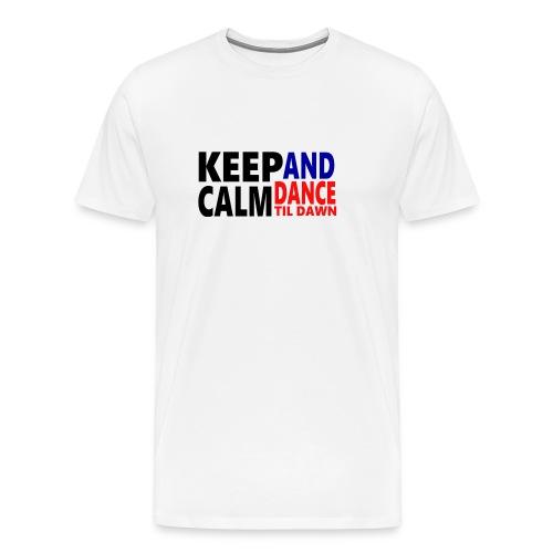 Keep Calm and Dance Til Dawn - Men's Premium T-Shirt