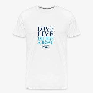 Love live and drive a boat - Männer Premium T-Shirt