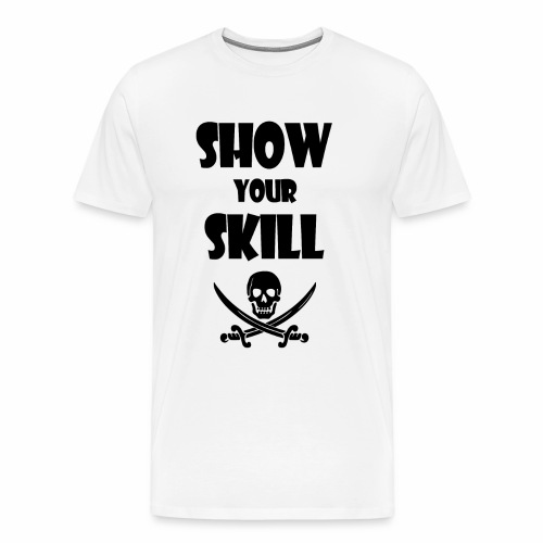 Show your Skill ! - T-shirt Premium Homme