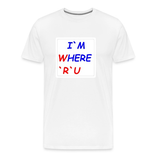 I am here, where are you - Männer Premium T-Shirt