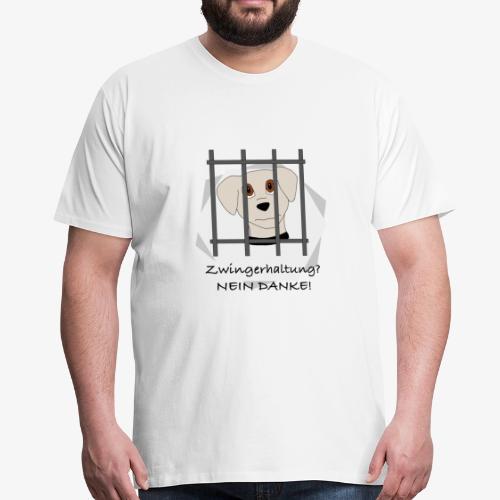Zwingerhaltung? NEIN DANKE! - Männer Premium T-Shirt