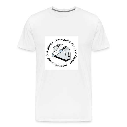 Never put a sock in a toaster - Men's Premium T-Shirt