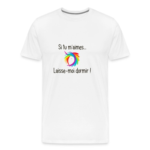 Si tu m'aimes...laisse moi dormir ! - T-shirt Premium Homme