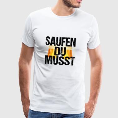 Sinun täytyy juoda olutta kolpakko osapuoli juhlia lahja - Miesten premium t-paita