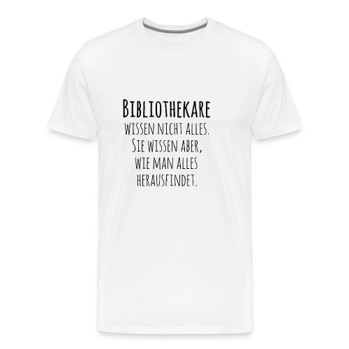 Bibliothekare wissen nicht alles - Schrift schwarz - Männer Premium T-Shirt