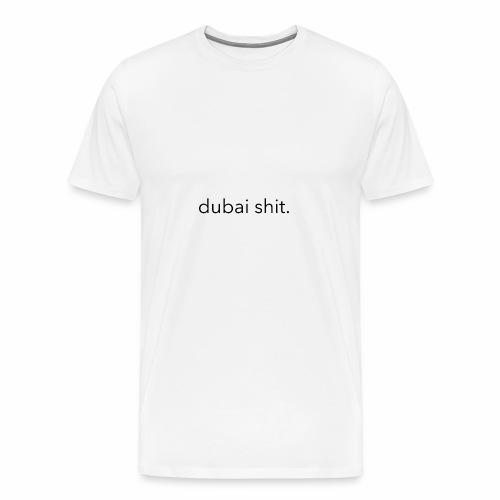 Dubai Shit - Männer Premium T-Shirt