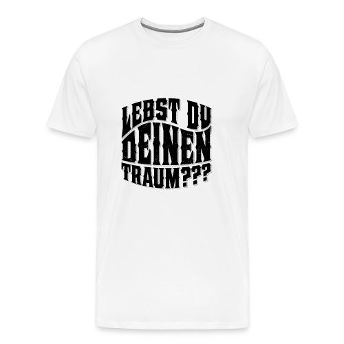 Lebst Du Deinen Traum?einfarbig-png - Mannen Premium T-shirt