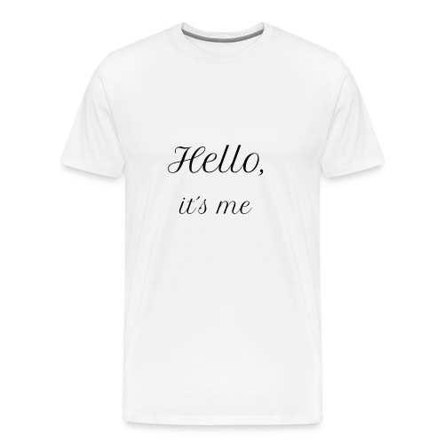 Hello Its me Sweater (Dames) - Mannen Premium T-shirt