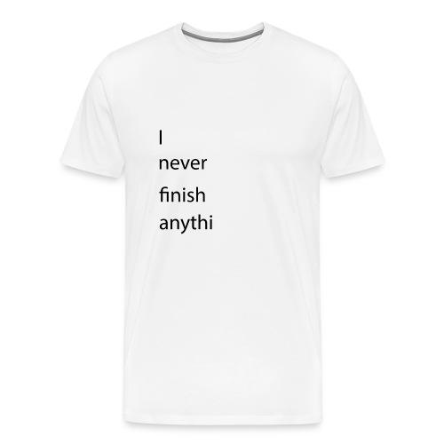 I never finish anything - Männer Premium T-Shirt