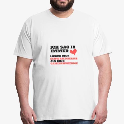 Ich sage ja immer schwanzgierig > ganzschwierig - Männer Premium T-Shirt