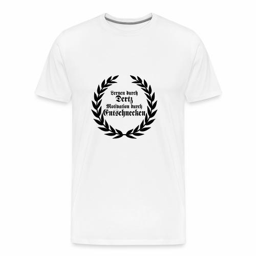 Lernen durch Schmerz Motivation durch Entsetzen - Männer Premium T-Shirt