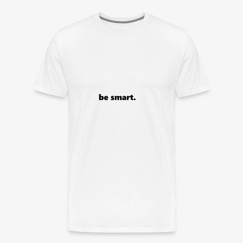 be smart. - Männer Premium T-Shirt