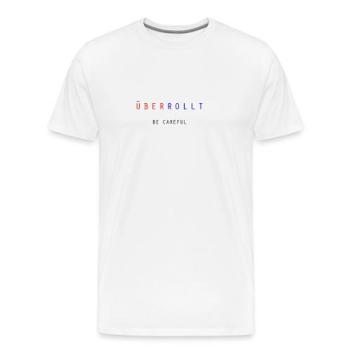 ÜberRollt - Be Careful - Männer Premium T-Shirt