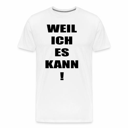 WEIL ICH ES KANN! - Männer Premium T-Shirt