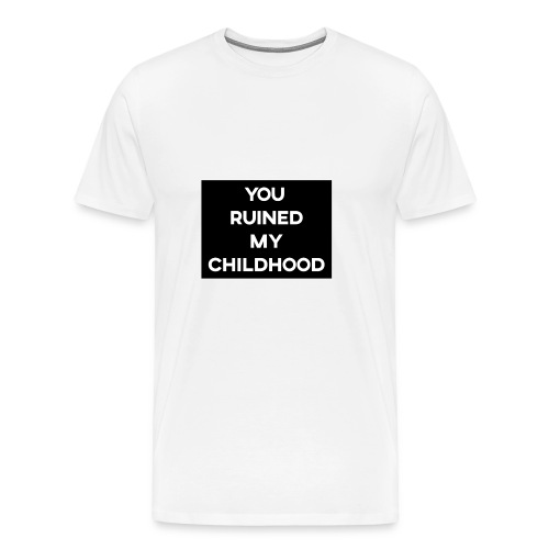 YOU RUINED MY CHILDHOOD Design - Men's Premium T-Shirt