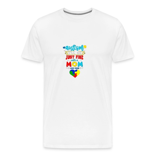 Autism I'll Be Just Fine With A Mom Like Mine - Männer Premium T-Shirt