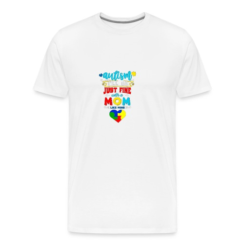 Autism I'll Be Just Fine With A Mom Like Mine - Männer Premium T-Shirt