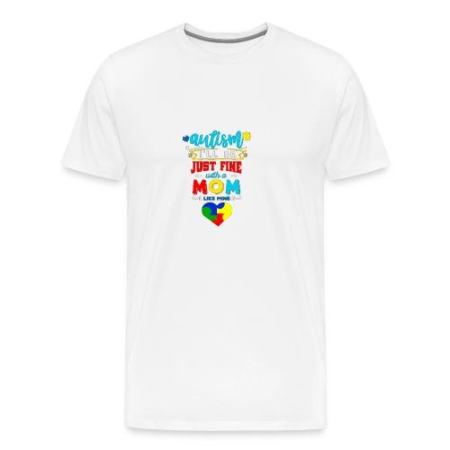 Autisme Jeg er bare fint med en mor som min - Herre premium T-shirt
