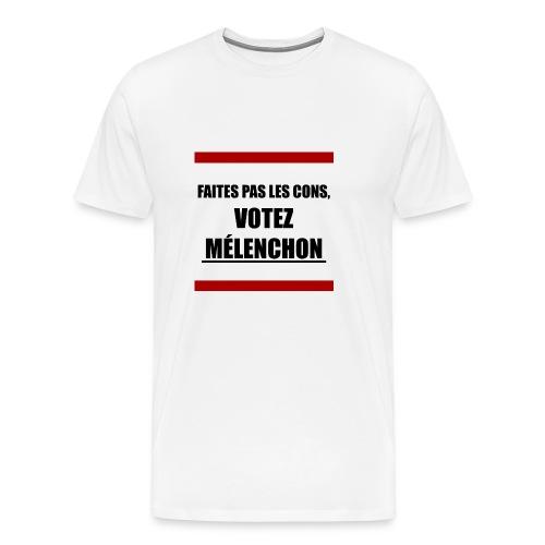 Faites pas les cons, votez Mélenchon - T-shirt Premium Homme