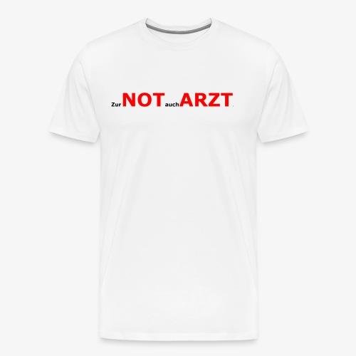 zur Not auch Arzt - Männer Premium T-Shirt