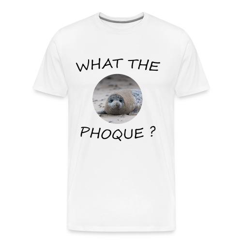WHAT THE PHOQUE - T-shirt Premium Homme