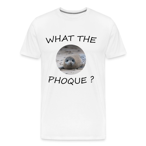 WHAT THE PHOQUE - T-shirt Premium Homme