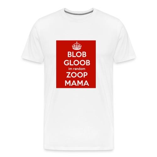 Blob gloob I'm random zoop mama hat - Men's Premium T-Shirt