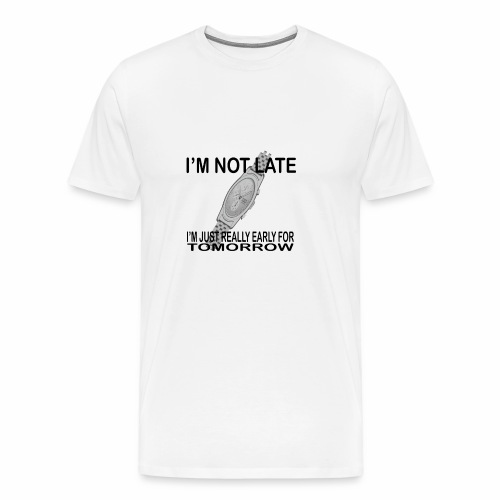Im not late - Men's Premium T-Shirt