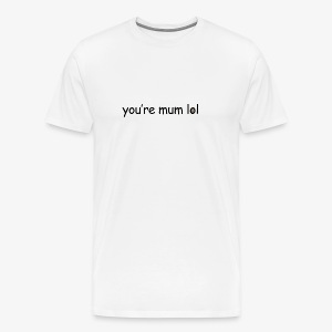 funny 'you're mum lol' text haha - Men's Premium T-Shirt