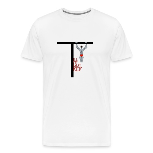 Till My Last Rep Motivational Slogan - Men's Premium T-Shirt