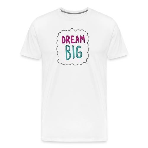 Dream Big quote. - Men's Premium T-Shirt