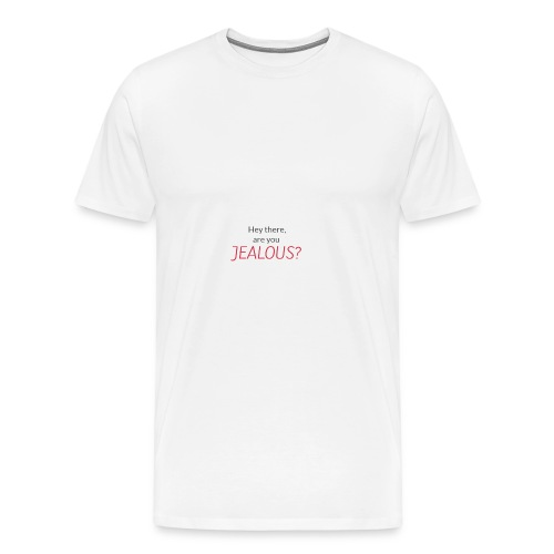 Hey there, are you JEALOUS? - Männer Premium T-Shirt