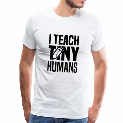 I teach tiny humans - Männer Premium T-Shirt