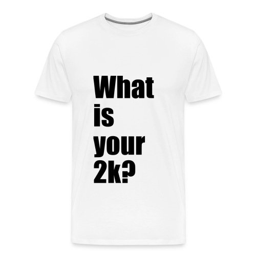 What is your 2k? - Männer Premium T-Shirt