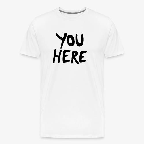 you. here. - Männer Premium T-Shirt